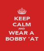 KEEP CALM AND WEAR A BOBBY 'AT - Personalised Poster A4 size