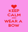 KEEP CALM AND WEAR A  BOW - Personalised Poster A4 size