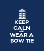 KEEP CALM AND WEAR A BOW TIE - Personalised Poster A4 size