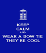 KEEP CALM AND WEAR A BOW TIE THEY'RE COOL - Personalised Poster A4 size
