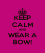 KEEP CALM AND WEAR A BOW! - Personalised Poster A4 size