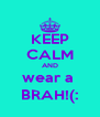 KEEP CALM AND wear a  BRAH!(: - Personalised Poster A4 size