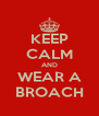 KEEP CALM AND WEAR A BROACH - Personalised Poster A4 size