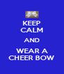 KEEP CALM AND WEAR A CHEER BOW - Personalised Poster A4 size