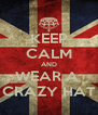 KEEP CALM AND WEAR A  CRAZY HAT - Personalised Poster A4 size