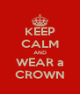 KEEP CALM AND WEAR a CROWN - Personalised Poster A4 size