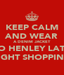 KEEP CALM AND WEAR A DENIM JACKET TO HENLEY LATE NIGHT SHOPPING. - Personalised Poster A4 size