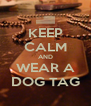 KEEP CALM AND WEAR A DOG TAG - Personalised Poster A4 size