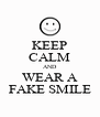 KEEP CALM AND WEAR A FAKE SMILE - Personalised Poster A4 size