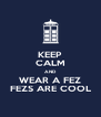 KEEP CALM AND WEAR A FEZ FEZS ARE COOL - Personalised Poster A4 size