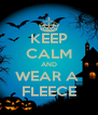 KEEP CALM AND WEAR A  FLEECE - Personalised Poster A4 size