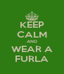 KEEP CALM AND WEAR A FURLA - Personalised Poster A4 size