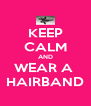 KEEP CALM AND WEAR A  HAIRBAND - Personalised Poster A4 size