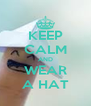 KEEP CALM AND WEAR A HAT - Personalised Poster A4 size