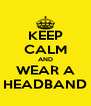 KEEP CALM AND WEAR A HEADBAND - Personalised Poster A4 size