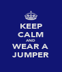KEEP CALM AND WEAR A JUMPER - Personalised Poster A4 size