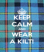 KEEP CALM AND WEAR A KILT! - Personalised Poster A4 size