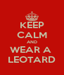 KEEP CALM AND WEAR A  LEOTARD - Personalised Poster A4 size