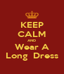 KEEP CALM AND Wear A Long  Dress - Personalised Poster A4 size