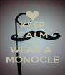 KEEP CALM AND WEAR A  MONOCLE - Personalised Poster A4 size