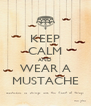 KEEP CALM AND WEAR A MUSTACHE - Personalised Poster A4 size