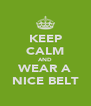 KEEP CALM AND WEAR A NICE BELT - Personalised Poster A4 size