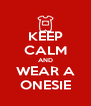 KEEP CALM AND WEAR A ONESIE - Personalised Poster A4 size