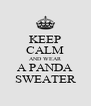 KEEP CALM AND WEAR A PANDA SWEATER - Personalised Poster A4 size