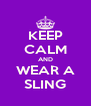 KEEP CALM AND WEAR A SLING - Personalised Poster A4 size
