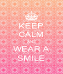 KEEP CALM AND WEAR A SMILE - Personalised Poster A4 size