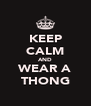 KEEP CALM AND WEAR A THONG - Personalised Poster A4 size
