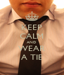KEEP CALM AND WEAR A TIE - Personalised Poster A4 size