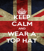 KEEP CALM AND WEAR A TOP HAT - Personalised Poster A4 size