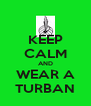 KEEP CALM AND WEAR A TURBAN - Personalised Poster A4 size