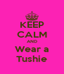 KEEP CALM AND Wear a Tushie - Personalised Poster A4 size