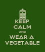 KEEP CALM AND WEAR A  VEGETABLE - Personalised Poster A4 size