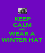 KEEP CALM AND WEAR A WINTER HAT - Personalised Poster A4 size