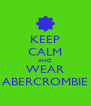 KEEP CALM AND WEAR ABERCROMBIE - Personalised Poster A4 size