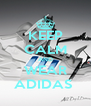 KEEP CALM AND WEAR ADIDAS  - Personalised Poster A4 size