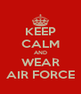 KEEP CALM AND WEAR AIR FORCE - Personalised Poster A4 size