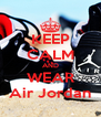 KEEP CALM AND WEAR Air Jordan - Personalised Poster A4 size