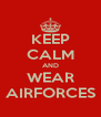 KEEP CALM AND WEAR AIRFORCES - Personalised Poster A4 size