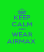 KEEP CALM AND WEAR AIRMAX  - Personalised Poster A4 size