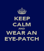 KEEP CALM AND WEAR AN EYE-PATCH - Personalised Poster A4 size