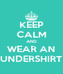 KEEP CALM AND WEAR AN UNDERSHIRT - Personalised Poster A4 size