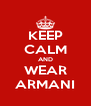 KEEP CALM AND WEAR ARMANI - Personalised Poster A4 size