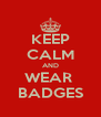 KEEP CALM AND WEAR  BADGES - Personalised Poster A4 size