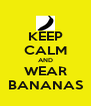 KEEP CALM AND WEAR BANANAS - Personalised Poster A4 size