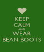 KEEP CALM AND WEAR BEAN BOOTS - Personalised Poster A4 size