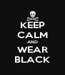 KEEP CALM AND WEAR BLACK - Personalised Poster A4 size